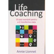 Life coaching, 10 pasi esentiali pentru a-ti transforma viata ( Editura: All, Autor: Annie Lionnet ISBN 978-606-587-271-4 )