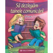 Sa dezlegam tainele comunicarii clasa I Semestrul I ( I ) ( Editura: Carminis, Autor: carmen Iordachescu ISBN 978-973-123-248-5 )