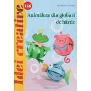 Idei Creative nr 116 Animalute dn globuri de hartie ( Editura: Casa, Autor: Christiane Steffan ISBN 978-606-8527-88-8 )