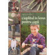 Cioplitul in lemn pentru copii ( Editura: Casa, Autor: Sascha Kempter ISBN 978-606-8527-86-4 )