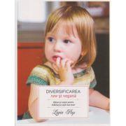 Diversificarea raw si vegana, sfaturi si retele pentru bebelusi si copii mai mari ( Editura: Curtea Veche, Autor: Ligia Pop ISBN 978-606-588-840-1 )