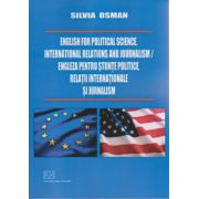 English for political science, intermational relations and journalism / Engleza pentru stiinte politice, relatii internationale si jurnalism ( Editura: Universitara, Autor: Silvia Osman ISBN 978-973-749-675-1 )