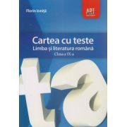 Cartea cu teste, Limba si Literatura Romana clasa a IX-a ( Editura: Art Grup Editorial, Autor: Florin Ionita, ISBN 978-973-124-776-2 )