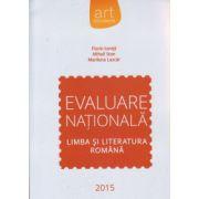 Evaluare nationala Limba si Literatura Romana 2015 ( Editura: Art Grup Editorial, Autor: Florin Ionita, Mihail Stan, Marilena Lascar ISBN 978-973-124-969-8 )
