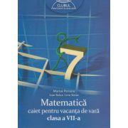 Matematica, caiet pentru vacanta de vara clasa a VII a, Clubul Matematicienilor ( Editura: Art Grup Editorial, Autor: Marius Perianu, Ioan Balica, Liviu Stroie ISBN 9789731248899 )