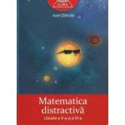 Matematica distractiva clasele V - a si a VI - a ( editura: Art, autor: Ioan Dancila ISBN 978-973-124-740-3 )