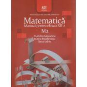 Matematica Manual pentru clasa a XII a M 2 ( Editura: Art Grup Editorial, Autor: Dumitru Savulescu, Mirela Moldovanu, Oana Udrea ISBN 978-973-124-383-2 )