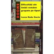 Dificultati ale limbii romane grupate pe tipuri ( editura: Nomina, autor: Ioana Radu Guciu, ISBN 978-973-1726-04-5 )