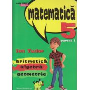 Matematica Initiere clasa a V a partea I aritmetica algebra geometrie ( Editura: Paralela 45, Autor: Ion Tudor, ISBN 9789734721092 )