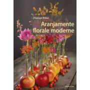 Aranjamente florale moderne ( editura: Casa, autor: Pancze Peter, ISBN 978-606-8527-94-9 )
