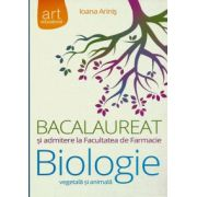 Bacalaureat si admitere la Facultatea de Farmacie. Biologie vegetala si animala ( editura: Art, autor: Ioana Arinis, ISBN 978-606-710-172-0 )