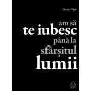 Am sa te iubesc pana la sfarsitul lumii ( editura: Art, autor: Marius Tuca, ISBN 978-973-124-949-0 )