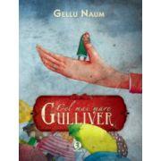 Cel mai mare Gulliver ( editura: Arthur, autor: Gellu Naum, ISBN 978-606-8044-27-9 )