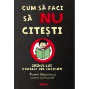 Cum sa faci sa NU citesti. Ghidul lui Charlie Joe Jackson ( editura: Arthur, autor: Tommy Greenwald, ISBN 978-606-8044-54-5 )