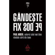 Gandeste fix pe dos! ( editura: Art, autor: Paul Arden, ISBN 978-973-710-107-2 )