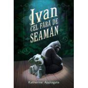 Ivan Cel fara de Seaman ( editura: Arthur, autor: Katherine Applegate, ISBN 978-606-8044-50-7 )
