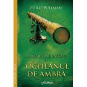 Materiile intunecate vol 3: Ocheanul de ambra ( editura: Arthur, autor: Philip Pullman, ISBN 978-606-8620-09-1 )