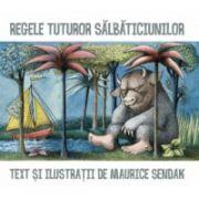 Regele tuturor salbaticiunilor ( editura: Arthur, autor: Maurice Sendak, ISBN 978-606-8044-60-6 )