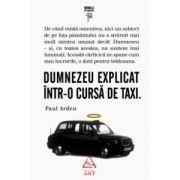 Dumnezeu explicat intr-o cursa de taxi ( editura: Art, autor: Paul Arden, ISBN 978-973-124-759-5 )
