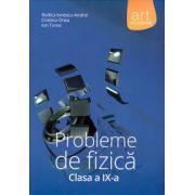 Probleme de fizica clasa a IX-a ( editura: Art, autor: Rodica Ionescu-Andrei, Cristina Onea, Ion Toma, ISBN 978-973-124-501-0 )