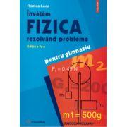 Invatam Fizica rezolvand probleme pentru gimnaziu ( editura: Polirom, autor: Rodica Luca, ISBN 978-973-46-0001-4 )