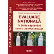 Pregatirea examenului de Evaluare Nationala in 30 de saptamani: Limba si literatura romana ( editura: Sigma, autor: Mariana Mostoc, ISBN 978-606-727-109-6 )