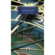 Toate frumusetile lumii ( editura: Art, autor: Jaroslav Seifert, ISBN 978-973-124-745-8 )