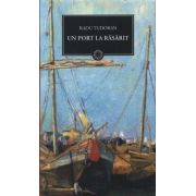 Un port la rasarit ( editura: Art, autor: Radu Tudoran, ISBN 978-973-124-596-6 )