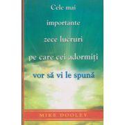 Cele mai importante zece lucruri pe care cei adormiti vor sa vi le spuna ( Editura: Adevar Divin, Autor: Mike Dooley ISBN 978-606-8420-84-4 )