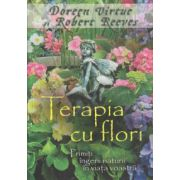 Terapia cu flori, primiti ingerii naturii in viata voastra ( Editura: Adevar Divin, Autor: Doreen Virtue, Robert Reeves ISBN 978-606-8420-86-8 )