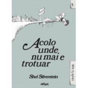 Acolo unde nu mai e trotuar / Where the Sidewalk Ends - editie bilingva ( editura: Arthur, autor: Shel Silverstein, ISBN 978-606-8620-48-0 )