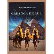 Creanga de aur ( editura: Mihail Sadoveanu, autor: Mihail Sadoveanu, ISBN 9786069395431 )