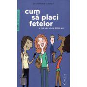 Cum sa placi fetelor si mai ales uneia dintre ele ( editura: Creative Publishing, autor: Dr Stephane Clerget, ISBN 978-606-93818-2-3 )