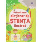 Primul meu dictionar de stiinta ilustrat ( Editura: Didactica Publishing House ISBN 978-606-683-215-1 )