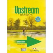 Upstream beginner A1+ Student s Book ( Editura: Express Publishing, Autor: Virginia Evans, Jenny Dooley ISBN 978-1-84466-571-6 )