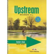 Upstrean beginner A1+ Teacher s Book ( Editura: Express Publishing, Autor: Virginia Evans ISBN 978-1-84558-800-7 )