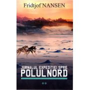 Jurnalul expeditiei spre polul nord vol 2 ( editura: Allfa, autor: Fridtjof Nansen, ISBN 978-606-587-355-1 )
