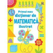 Primul Dictionar De Matematica Ilustrat ( editura: Didactica Publishing House, ISBN 978-606-683-216-8 )