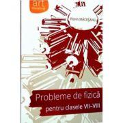 Probleme de fizica pentru clasele VII - VIII ( editura: Art, autor: Florin Macesanu, ISBN 978-606-710-010-5 )