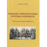 Problema printului strain in istoria Romanilor ( Editura: Sitech, Autor: Nicolae Vilvoi ISBN 978-606-11-4527-0 )