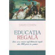 Educatia Regala, Cum si-au crescut regii pritanici copiii din 1066 pana in prezent ( Editura: All, Autor: David Cohen ISBN 978-606-587-220-2 )