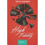 High Fidelity ( Editura: Art Grup Editorial, Autor: Nick Hornby ISBN 978-606-93849-7-8 )