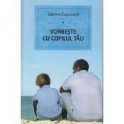 Vorbeste cu copilul tau ( Editura: Benefica, Autor: Gabriela Ciucurovschi ISBN 978-606-93350-1-7 )