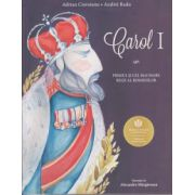 Carol I Primul si cel mai mare rege al Romanilor ( Editura: Curtea Veche, Autor Adrian Cioroianu, Andrei Radu ISBN 978-606-588-848-7 )