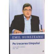 Pe trecerea timpului ( Editura: Curtea Veche, Autor: Emil Hurezeanu ISBN 978-606-588-850-0 )
