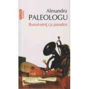 Bunul-simt ca paradox ( Editura: Polirom, Autor: Alexandru Paleologu ISBN 978-973-46-2173-6 )