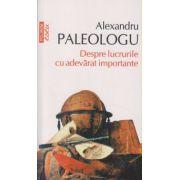 Despre lucrurile cu adevarat importante ( Editura: Polirom, Autor: Alexandru Paleologu ISBN 978-973-46-2174-3 )