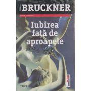 Iubirea fata de aproapele ( Editura: Trei, Autor: Pascal Bruckner ISBN 978-973-707-729-5 )