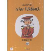 Ivan Turbinca ( Editura: Vellant, Autor: Ion Creanga )