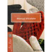 Manusi tricotate ( Editura: Casa, Autor: Haris Marta ISBN 978-606-8527-91-8 )